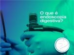 o que é endoscopia digestiva?