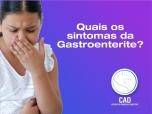 Quais são os sintomas da gastroenterite?