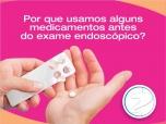 Por que usamos alguns medicamentos antes do exame endoscópico?