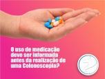 O uso de medicação deve ser informada antes da realização de uma colonoscopia?